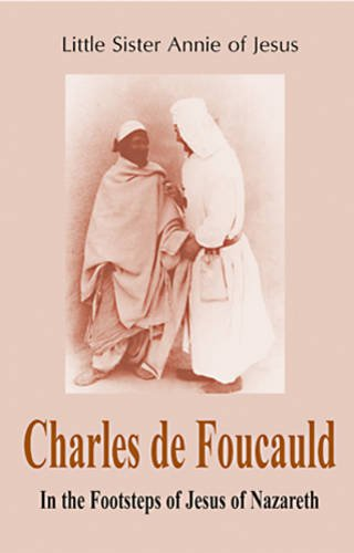 Charles de Foucauld: In the Footsteps of Jesus of Nazareth / Little Sister Annie of Jesus