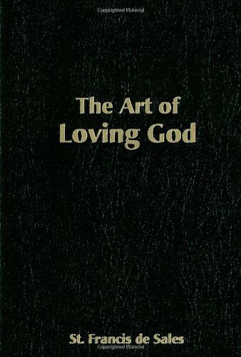 The Art of Loving God: Simple Virtues for the Christian Life / St. Francis de Sales