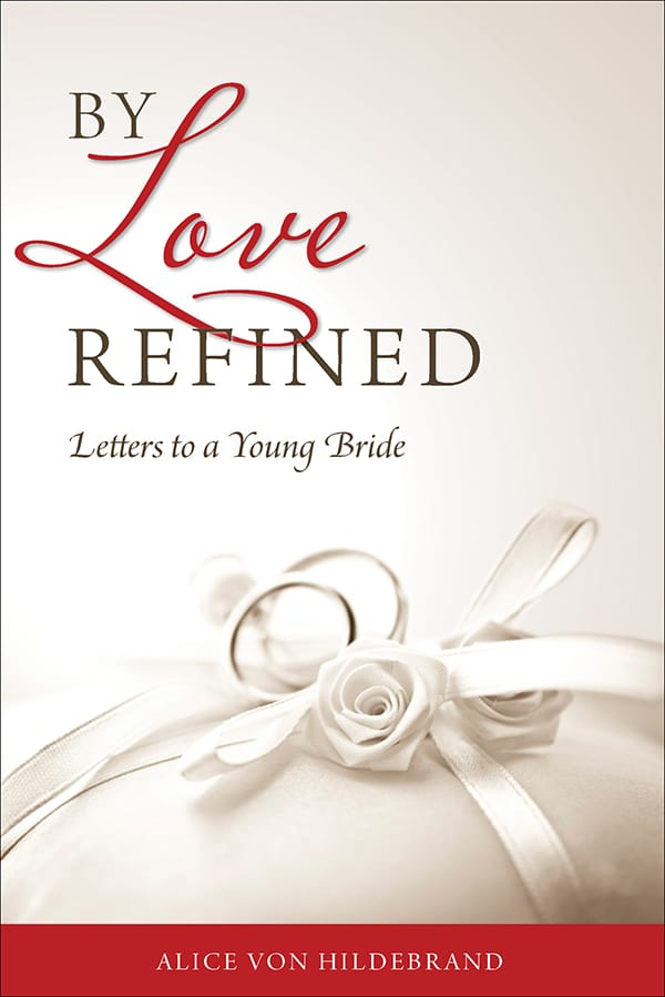 By Love Refined Letters to a Young Bride / Alice von Hildebrand
