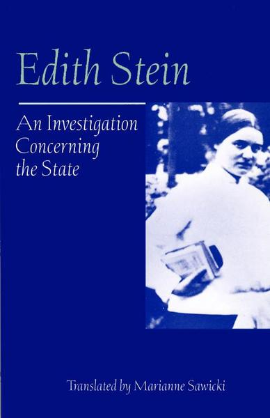 An Investigation Concerning the State (Collected Works of Edith Stein, vol. 10) / Edith Stein (Teresa Benedicta of the Cross) Translated by Marianne Sawicki