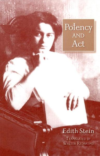 Potency and Act Studies Toward a Philosophy of Being (The Collected Works of Edith Stein, vol. 11) / Edith Stein (Teresa Benedicta of the Cross)  Translated by Walter Redmond