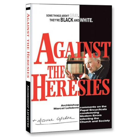Against the Heresies /  Abp. Marcel Lefebvre