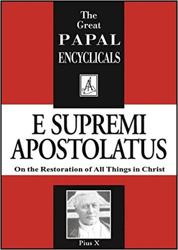Encyclical On the Restoration of All Things in Christ E Supremi Apostolatus / Pope Pius X