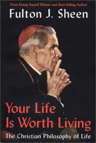 Your Life is Worth Living: the Christian Philosophy of Life / Fulton J. Sheen [Hardcover]