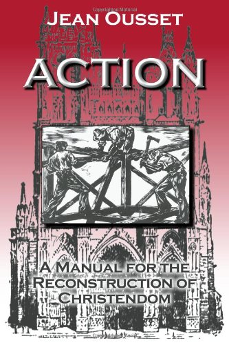 Action: a Manual for the Reconstruction of Christendom / Jean Ousset