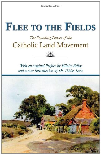 Flee to the Fields: the Founding Papers of the Catholic Land Movement / Edited by John McQuillan; With a Preface by Hilaire Belloc