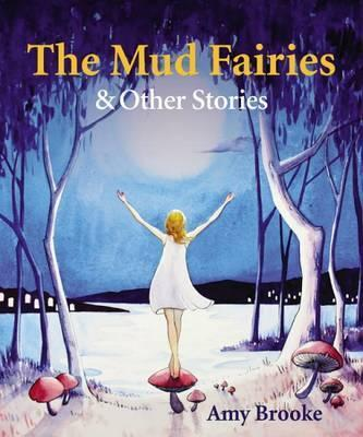 The Mud Fairies : & Other Stories / Amy Brooke