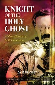 Knight of the Holy Ghost A Short History of G. K. Chesterton /Dale Ahlquist