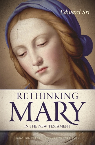 Rethinking Mary in the New Testament What the Bible Tells Us about the Mother of the Messiah / Edward Sri