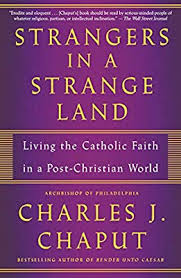 Strangers in a Strange Land Living the Catholic Faith in a Post-Christian World Paperback / Charles J Chaput
