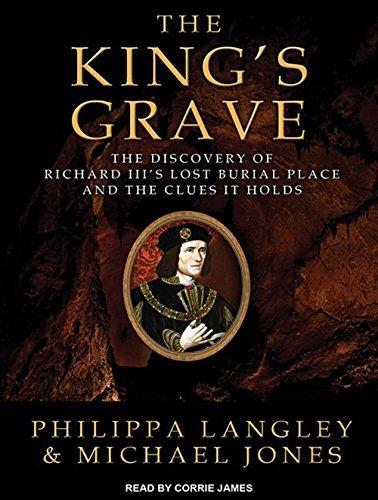 The King's Grave: The Discovery of Richard III's Lost Burial Place and the Clues It Holds / Philippa Langley; Michael Jones