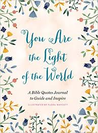 You are the light of the World A Bible Quotes Journal to Guide and Inspire / Flora Waycott