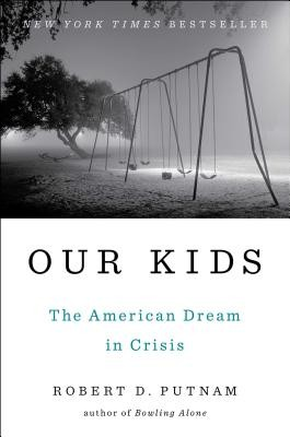 Our Kids: The American Dream in Crisis / Robert D. Putnam