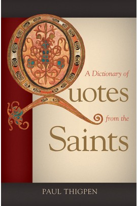 A Dictionary of Quotes from the Saints / Paul Thigpen PhD