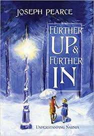 Further Up & Further In: Understanding Narnia / Joseph Pearce