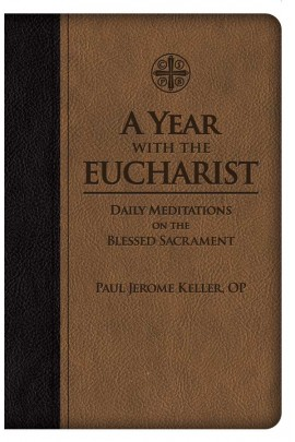 A Year with the Eucharist Daily Meditations on the Blessed Sacrament / Paul Jerome Keller OP