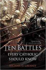 Ten Battles Every Catholic Should Know / Michael D Greaney