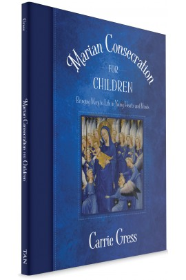 Marian Consecration for Children: Bringing Mary to Life in Young Hearts and Minds / Carrie Gress