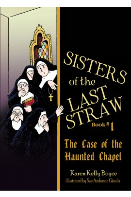 Sisters of the Last Straw Vol. 1: The Case of the Haunted Chapel / Karen Kelly Boyce