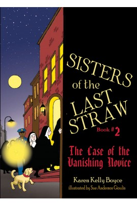 Sisters of the Last Straw Vol. 2: The Case of the Vanishing Novice / Karen Kelly Boyce