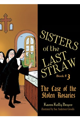 Sisters of the Last Straw Vol. 3: The Case of the Stolen Rosaries / Karen Kelly Boyce