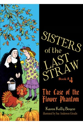 Sisters of the Last Straw Vol. 4: The Case of the Flower Phantom / Karen Kelly Boyce