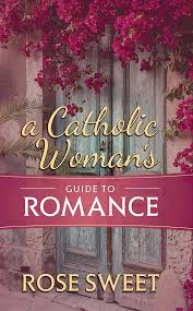 A Catholic Woman's Guide to Romance / Rose Sweet