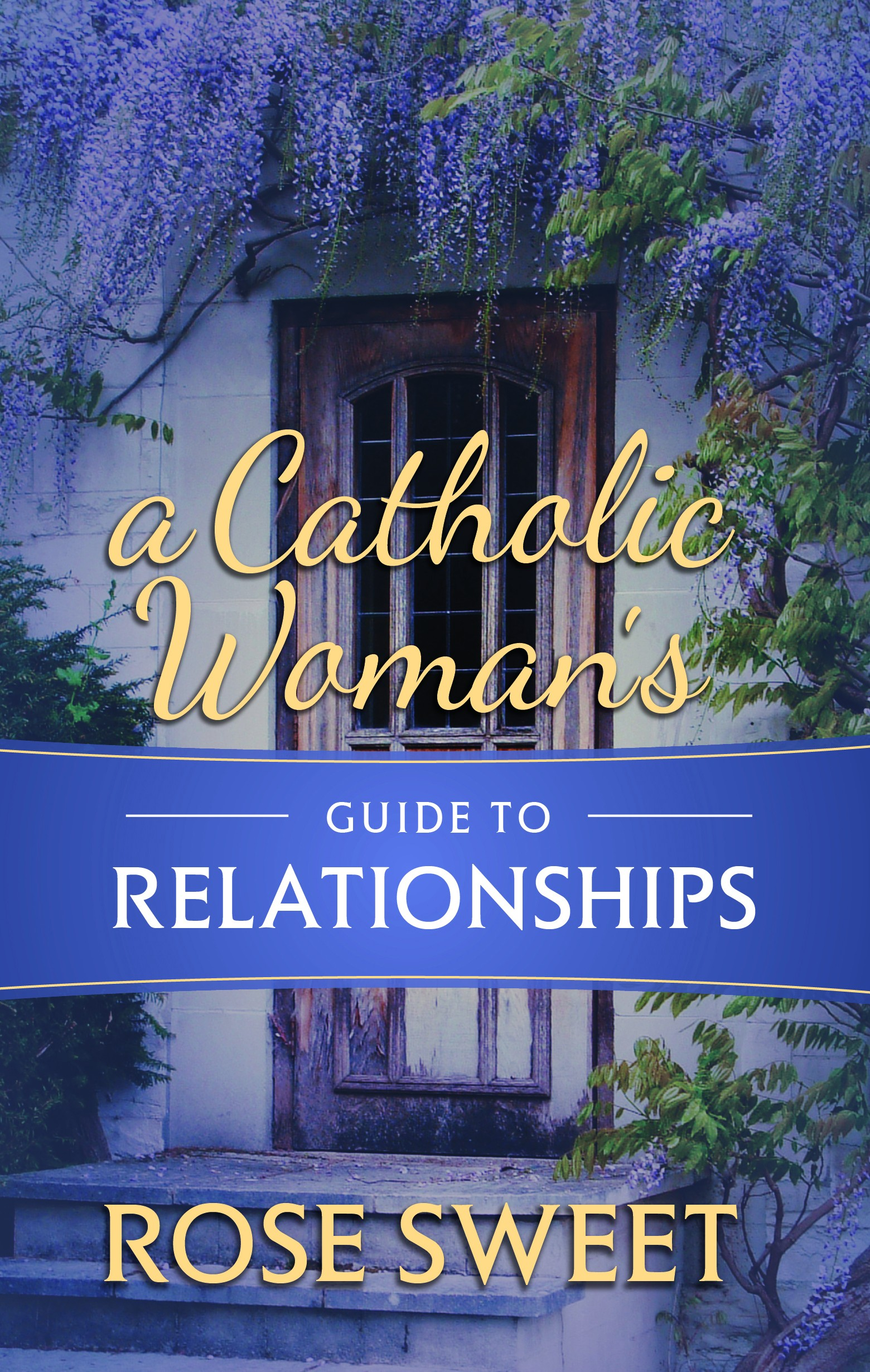 A Catholic Woman's Guide to Relationships / Rose Sweet
