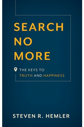 Search No More: The Keys to Truth and Happiness / Steven R Hemler