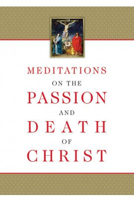 Meditations on the Passion and Death of Christ / Compiled from the works of Fr Ignatius of the Side of Christ, Passionist, by Ryan Grant, Editor