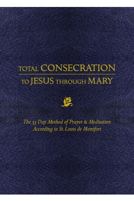 Total Consecration to Jesus through Mary: The 33 Day Method of Prayer & Meditation According to St. Louis de Montfort / St. Louis de Montfort