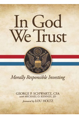 In God We Trust: Morally Responsible Investing / George P Schwartz with Michael O Kenney