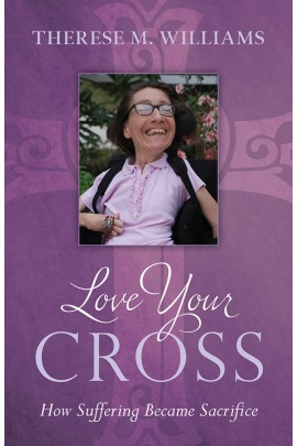 Love Your Cross: How Suffering Becomes Sacrifice / Therese M Wlliams