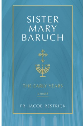Sister Mary Baruch: The Early Years / Father Jacob Restrick OP
