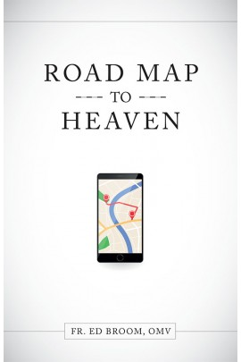 Roadmap to Heaven: A Catholic Plan of Life / Fr Ed Broom