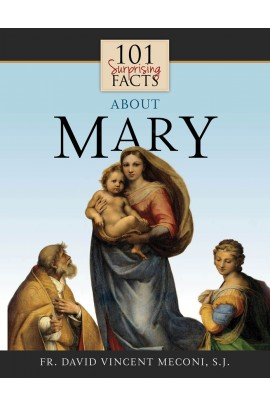 101 Surprising Facts About Mary / Fr David Vincent Meconi SJ