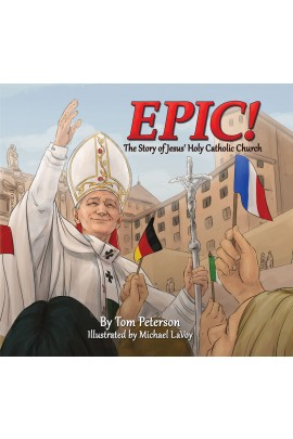 Epic!The Story of Jesus Holy Catholic Church / Tom Peterson