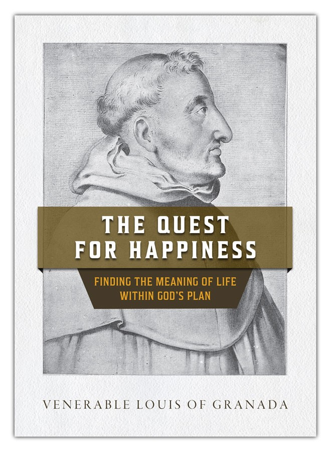 Quest for Happiness Finding the meaning of Life Within God's Plan / Ven Louis of Granada