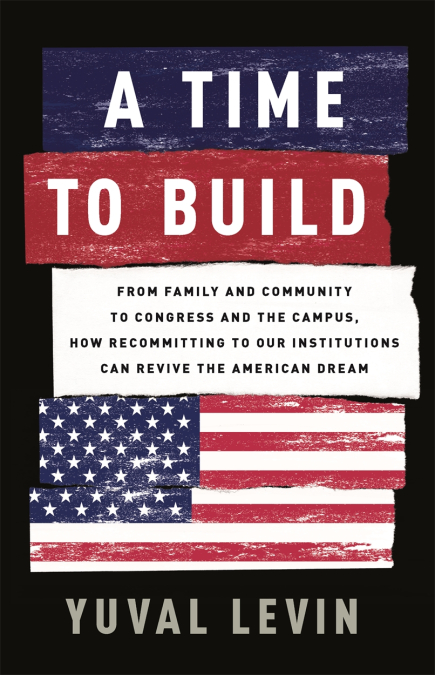 A Time to Build / Yuval Levin