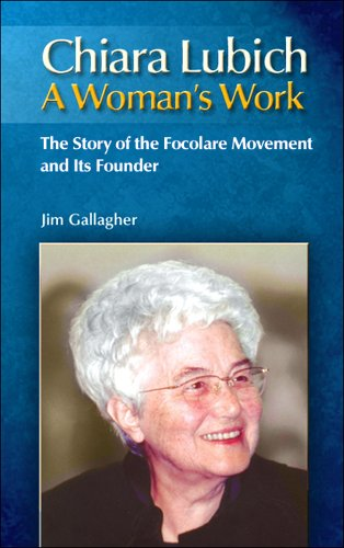 A Woman's Work: Chiara Lubich: the Story of the Focolare Movement & its Founder / Jim Gallagher