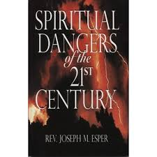 Spiritual Dangers of the 21st Century / Rev Joseph Esper