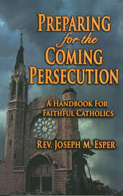 Preparing for the Coming Persecution  A Handbook for Faithful Catholics / Rev Joseph M Esper