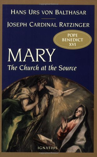 Mary, the Church at the Source / Joseph Cardinal Ratzinger & Hans Urs von Balthasar