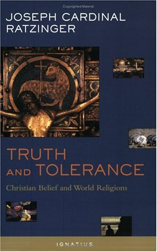Truth and Tolerance: Christian Belief and World Religions / Joseph Cardinal Ratzinger (Pope Benedict XVI)