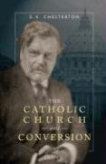 The Catholic Church and Conversion / G.K. Chesterton