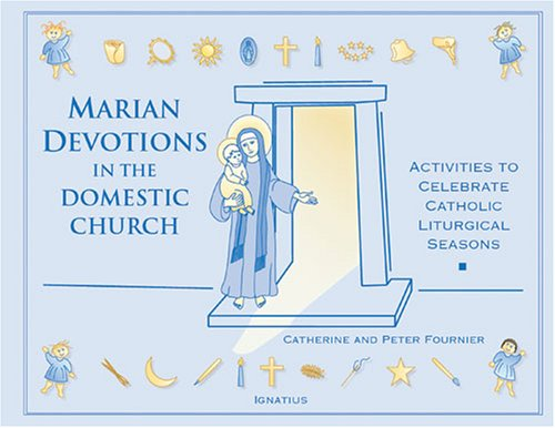 Marian Devotions in the Domestic Church / Catherine & Peter Fournier
