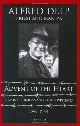 Advent of the Heart: Seasonal Sermons and Prison Writings, 1941-1944 / Alfred Delp