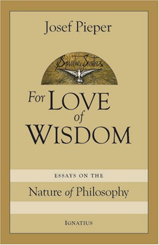 For the Love of Wisdom: Essays on the Nature of Philosophy / Josef Pieper