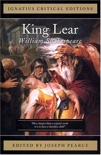 Ignatius Critical Edition: The Tragedy of King Lear / William Shakespeare; Edited by Joseph Pearce