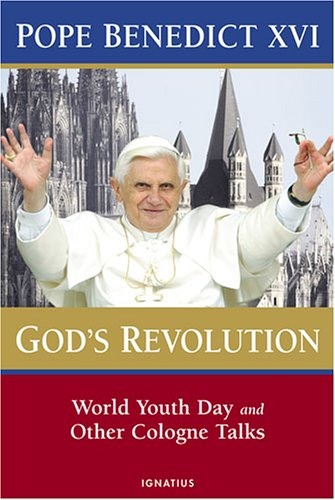 God's Revolution: World Youth Day and other Cologne Talks / Pope Benedict XVI